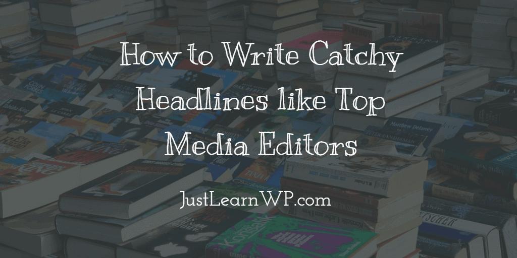 Writing Catchy Headlines like Top Media Editor