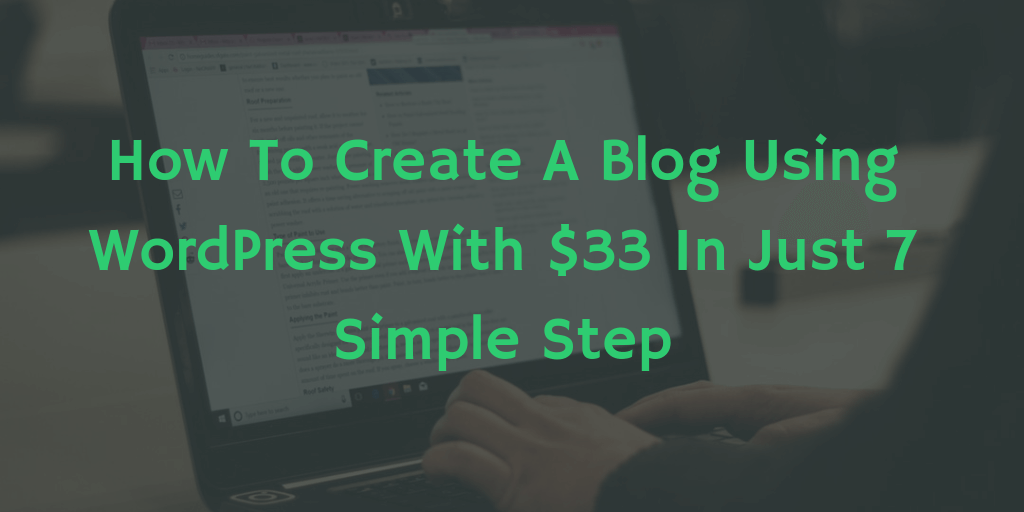 How To Create A Blog Using WordPress With $33 In Just 7 Simple Steps